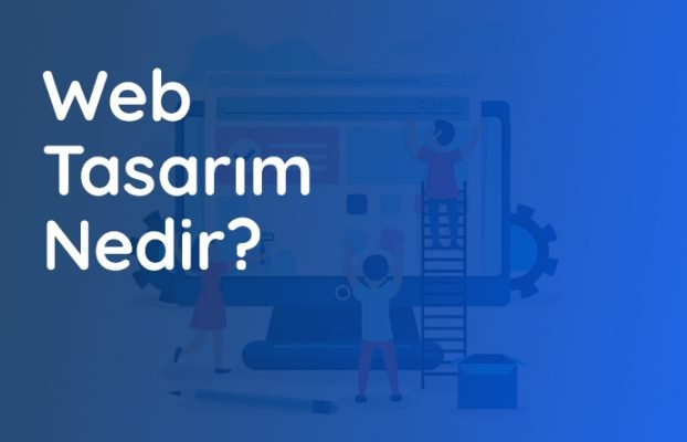 Web Tasarım Nedir? Nasıl Ve Neden Yapılır?